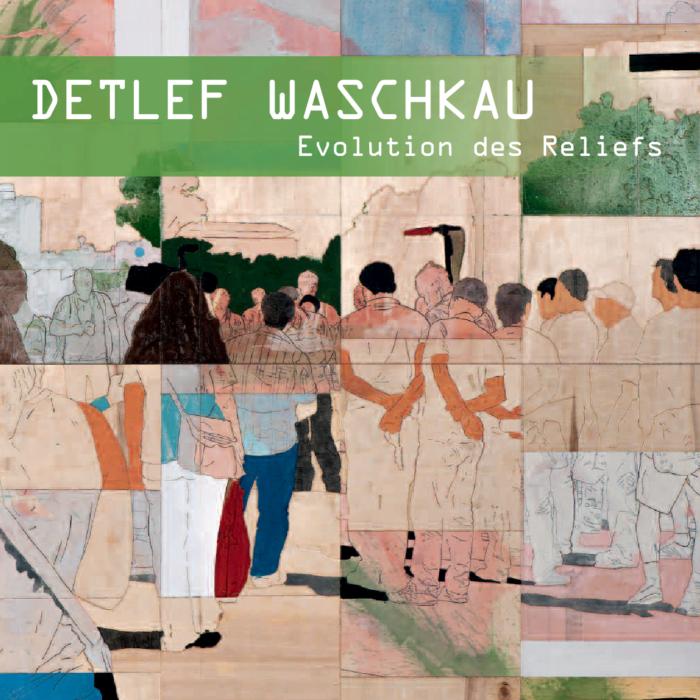 DETLEF WASCHKAU. EVOLUTION DES RELIEFS