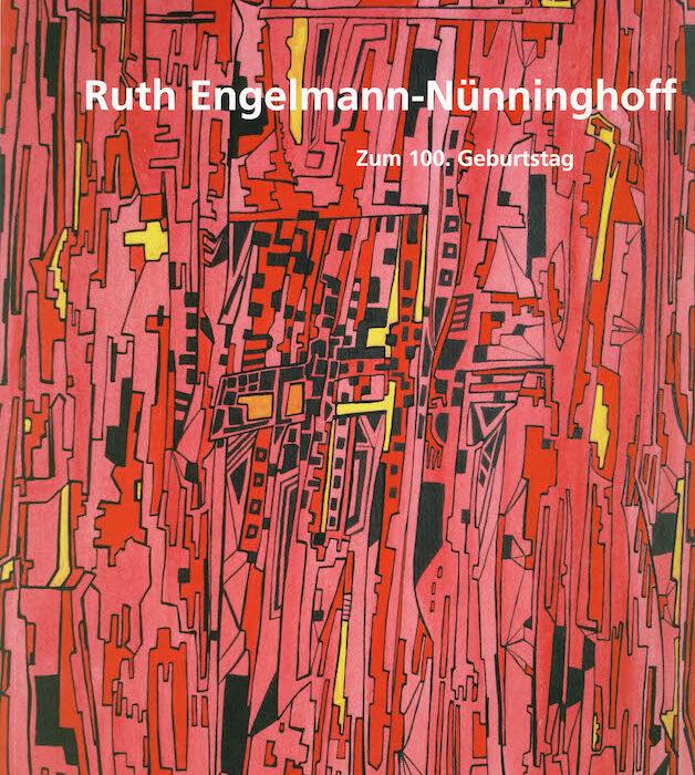 RUTH ENGELMANN-NÜNNINGHOFF. RETROSPEKTIVE ZUM 100. GEBURTSTAG