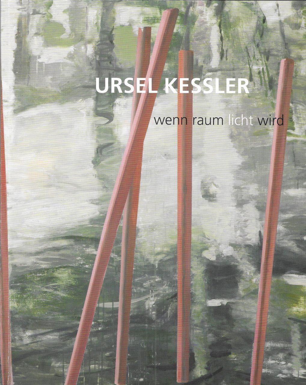 URSEL KESSLER. WENN RAUM LICHT WIRD